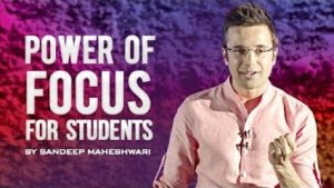 Sandeep Maheshwari: Power of Focus for Students