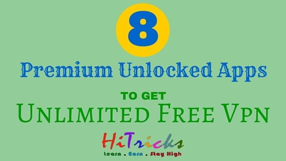 8 Premium Android Apps to Get Unlimited VPN for FREE – HiTricks