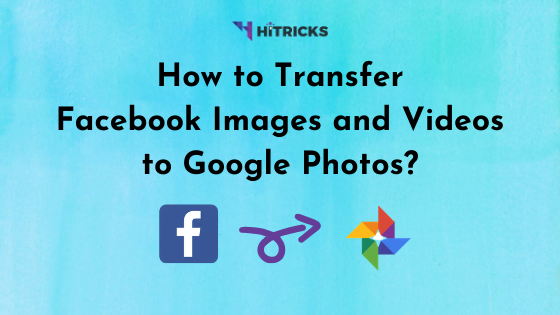 How to Auto-Transfer Facebook Images and Videos to Google Photos?