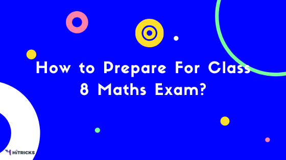 How to Prepare For Class 8 Maths Exam?