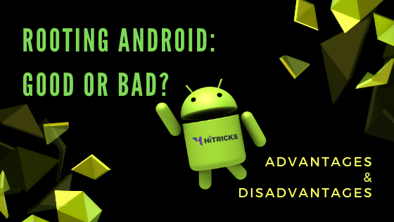 Rooting Android Good or Bad? Advantages and Disadvantages