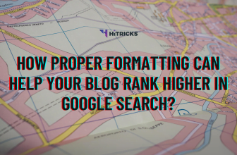 How Proper Formatting Can Help Your Blog Rank Higher in Google Search?