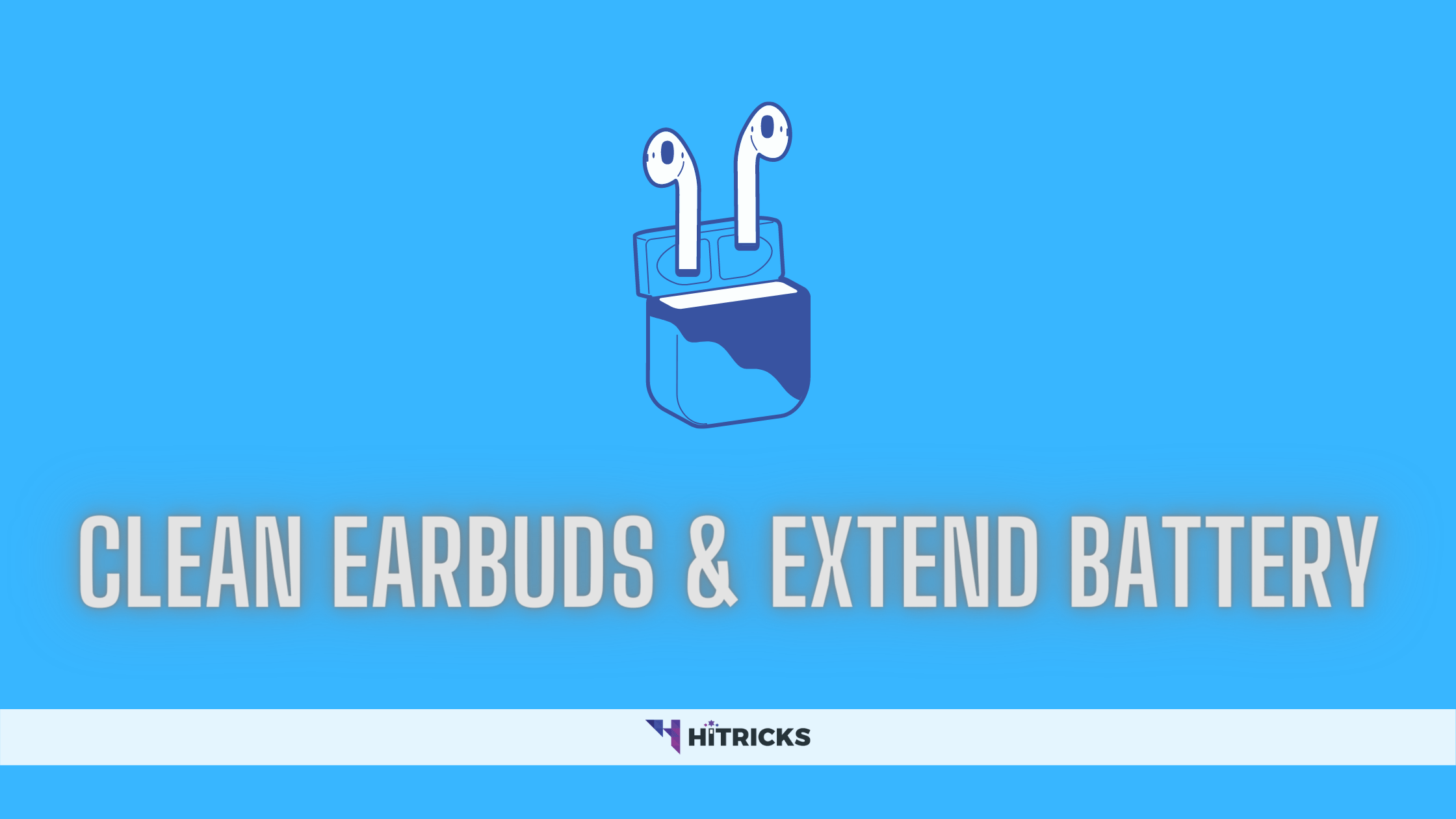 How to Keep Earbuds Clean And Extend Its Lifespan?