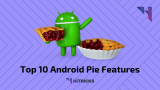 Top 10 Android 9.0 Pie Features that You should Try Today