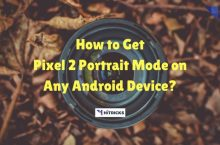 How to Get Pixel 2 AI Based Portrait Mode on Any Android Device?