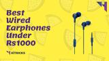 Top 10 Best Wired Earphones Under Rs 1000