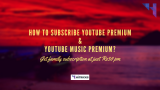 How to subscribe to Youtube Premium and Youtube Music Premium?