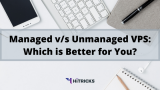 Managed vs Unmanaged VPS: Which is better?