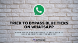 TRICK: How to Bypass Read Receipts on WhatsApp?